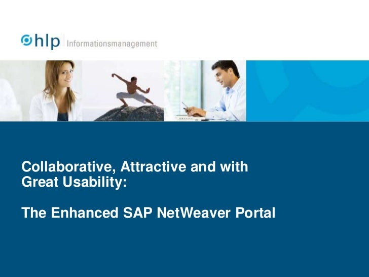 Collaborative, AttractiveandwithGreat Usability:The Enhanced SAP NetWeaver Portal<br />