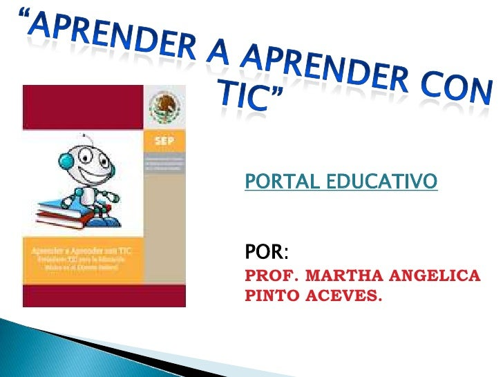 PORTAL EDUCATIVOPOR:PROF. MARTHA ANGELICAPINTO ACEVES.