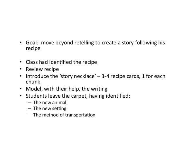 • Goal:movebeyondretellingtocreateastoryfollowinghis recipe • Classhadiden=fiedtherecipe • Reviewrecip...