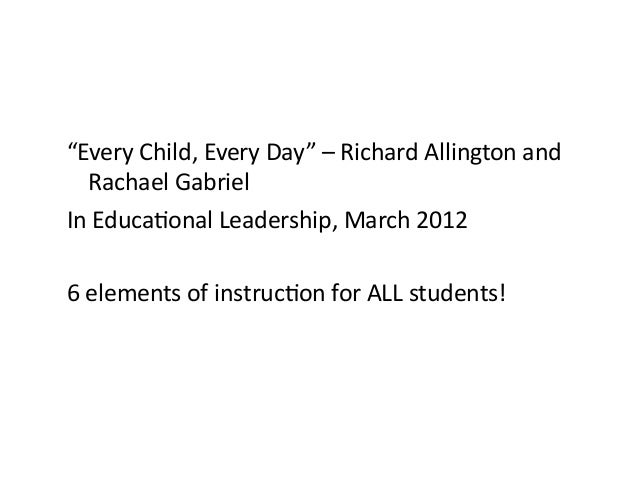 """EveryChild,EveryDay""–RichardAllingtonand RachaelGabriel InEduca=onalLeadership,March2012 6elementsofins..."