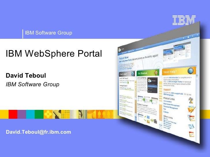 IBM Software Group    IBM WebSphere Portal  David Teboul IBM Software Group     David.Teboul@fr.ibm.com