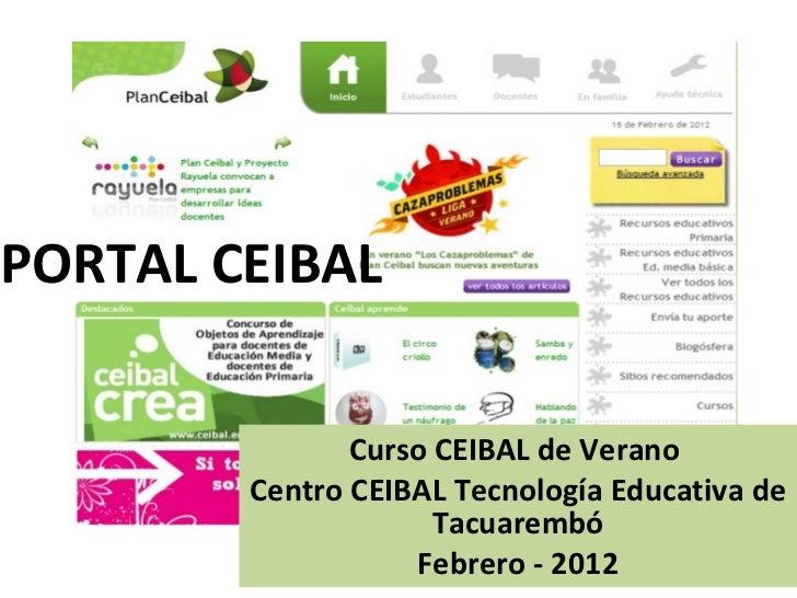 PORTAL CEIBAL Curso CEIBAL de Verano  Centro CEIBAL Tecnología Educativa de Tacuarembó Febrero - 2012
