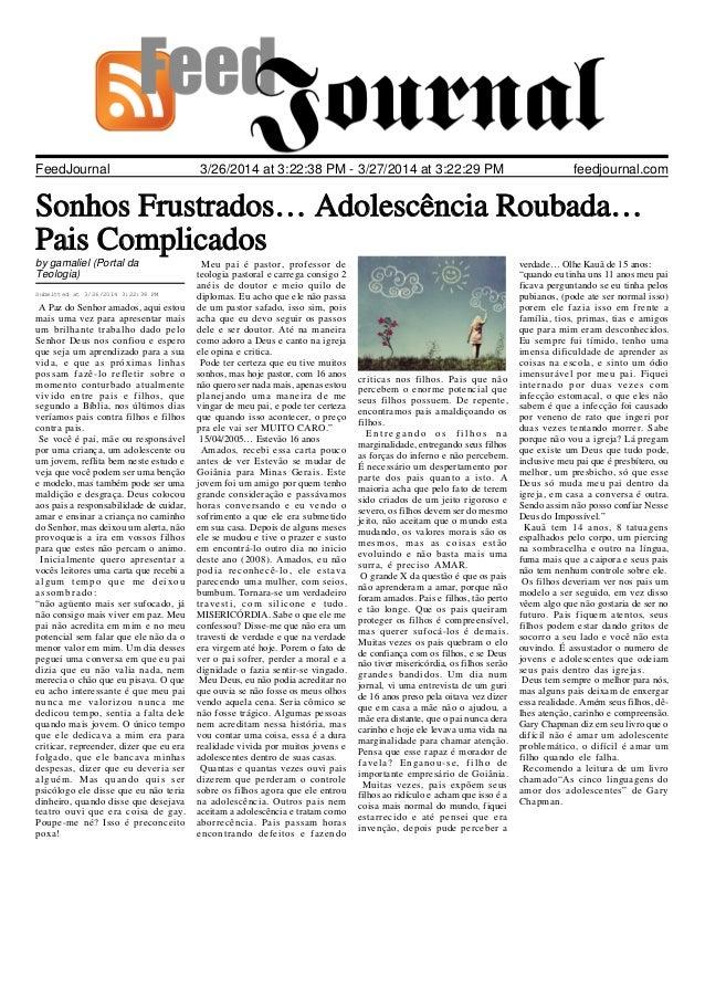 FeedJournal feedjournal.com3/26/2014 at 3:22:38 PM - 3/27/2014 at 3:22:29 PM Sonhos Frustrados… Adolescência Roubada… Pais...