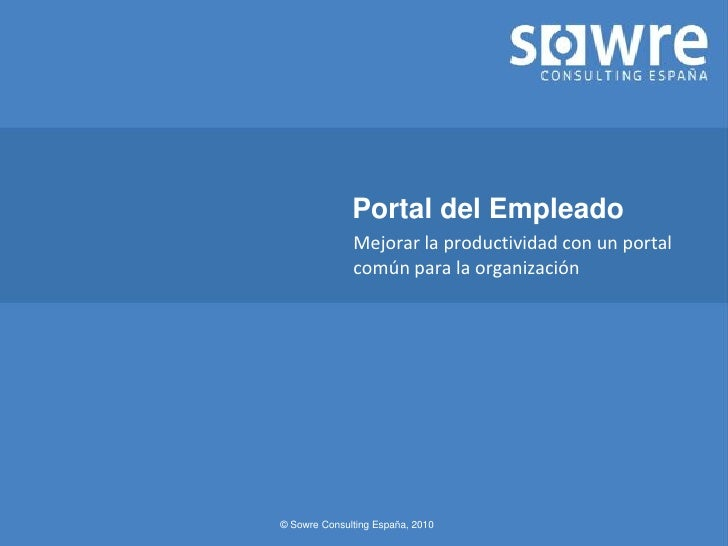 Portal del Empleado               Mejorar la productividad con un portal               común para la organización     © So...