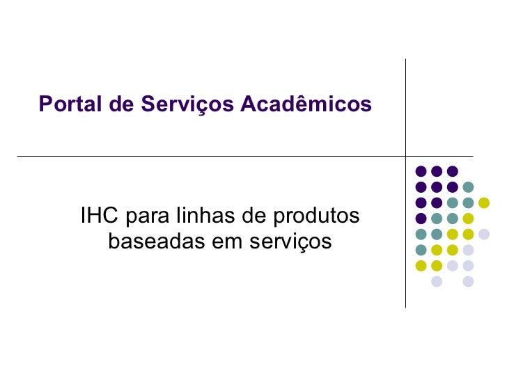 Portal de Serviços Acadêmicos       IHC para linhas de produtos      baseadas em serviços