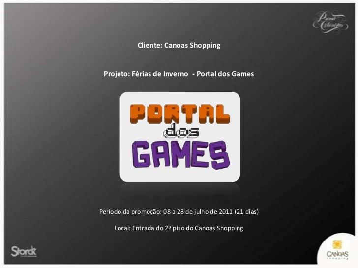 Cliente: Canoas Shopping<br />Projeto: Férias de Inverno  - Portal dos Games<br />Período da promoção: 08 a 28 de julho de...