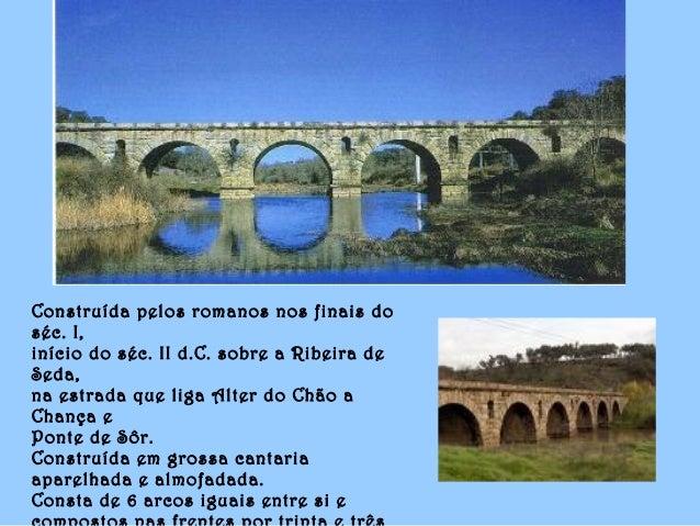 Construída pelos romanos nos finais do séc. I, início do séc. II d.C. sobre a Ribeira de Seda, na estrada que liga Alter d...