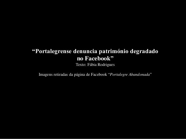 """""""Portalegrense denuncia património degradado  no Facebook""""  Texto: Fábia Rodrigues  Imagens retiradas da página de Faceboo..."""