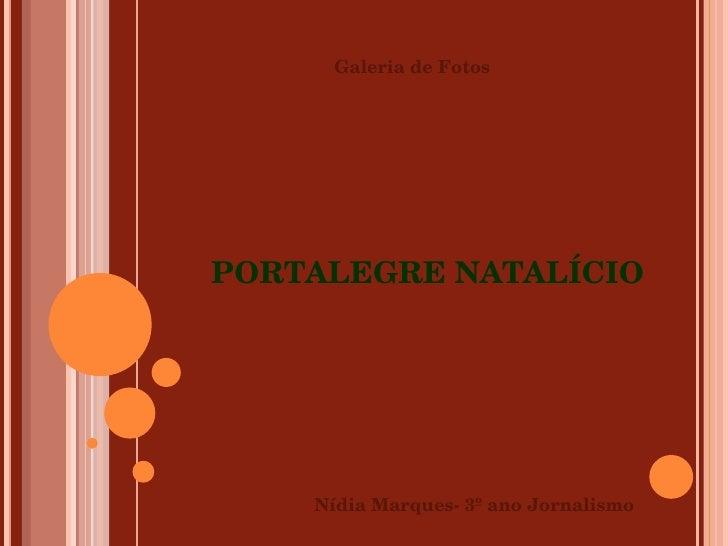 PORTALEGRE NATALÍCIO Galeria de Fotos Nídia Marques- 3º ano Jornalismo