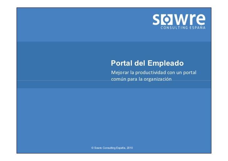 Portal del Empleado              Mejorar la productividad con un portal              común para la organización© Sowre Con...