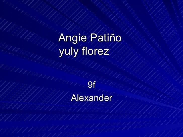 Angie Patiñoyuly florez      9f  Alexander