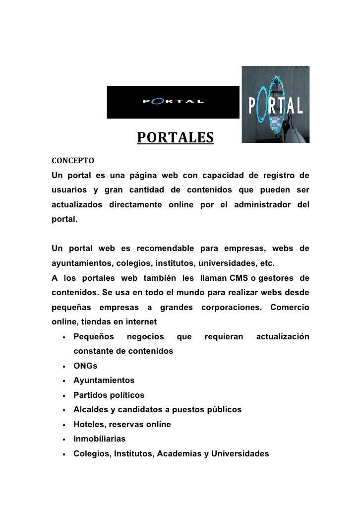 PORTALESCONCEPTOUn portal es una página web con capacidad de registro deusuarios y gran cantidad de contenidos que pueden ...