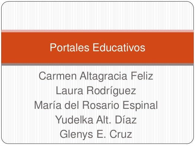 Portales Educativos Carmen Altagracia Feliz Laura Rodríguez María del Rosario Espinal Yudelka Alt. Díaz Glenys E. Cruz