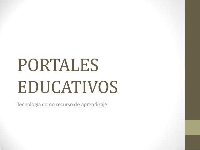 PORTALESEDUCATIVOSTecnología como recurso de aprendizaje