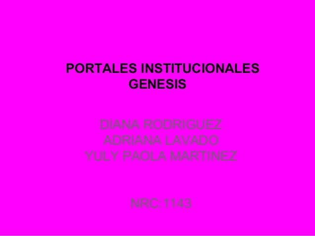 PORTALES INSTITUCIONALES GENESIS DIANA RODRIGUEZ ADRIANA LAVADO YULY PAOLA MARTINEZ NRC:1143