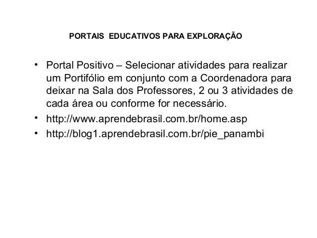 • Portal Positivo – Selecionar atividades para realizar um Portifólio em conjunto com a Coordenadora para deixar na Sala d...