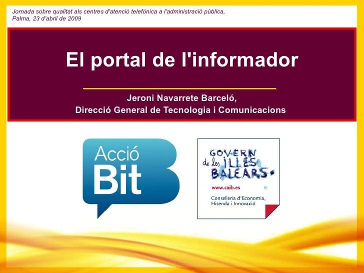 Jeroni Navarrete Barceló, Direcció General de Tecnologia i Comunicacions  El portal de l'informador Jornada sobre qualitat...