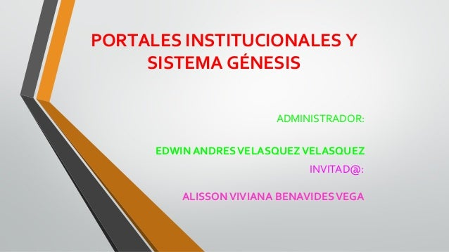 INVITAD@: ALISSONVIVIANA BENAVIDESVEGA ADMINISTRADOR: EDWIN ANDRESVELASQUEZVELASQUEZ PORTALES INSTITUCIONALES Y SISTEMA GÉ...