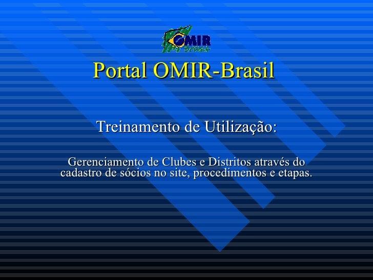 Portal OMIR-Brasil  Treinamento de Utilização: Gerenciamento de Clubes e Distritos através do cadastro de sócios no site, ...