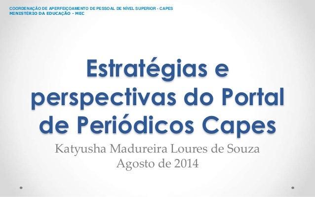 COORDENAÇÃO DE APERFEIÇOAMENTO DE PESSOAL DE NÍVEL SUPERIOR - CAPES  MINISTÉRIO DA EDUCAÇÃO - MEC  Estratégias e  perspect...