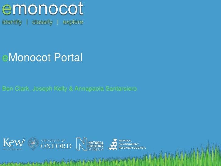 eMonocot Portal<br />Ben Clark, Joseph Kelly & Annapaola Santarsiero<br />