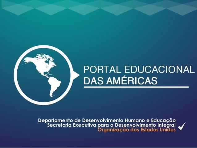 Departamento de Desenvolvimento Humano e Educação Secretaria Executiva para o Desenvolvimento Integral Organização dos Est...