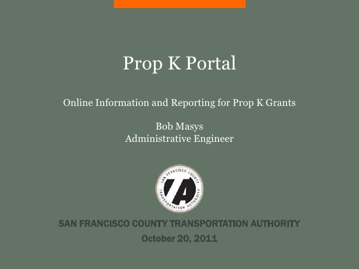Prop K PortalOnline Information and Reporting for Prop K Grants                  Bob Masys             Administrative Engi...