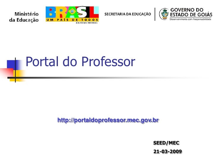 Portal do Professor<br />http://portaldoprofessor.mec.gov.br<br />SEED/MEC<br />21-03-2009<br />