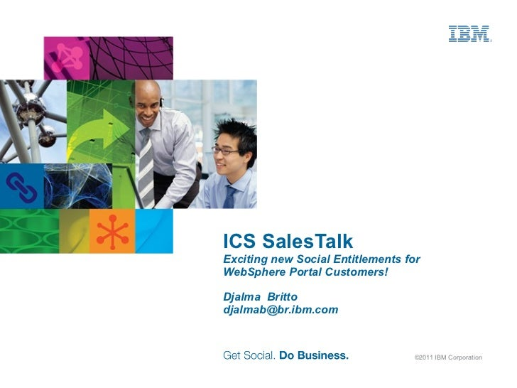 ICS SalesTalkExciting new Social Entitlements forWebSphere Portal Customers!Djalma Brittodjalmab@br.ibm.com               ...