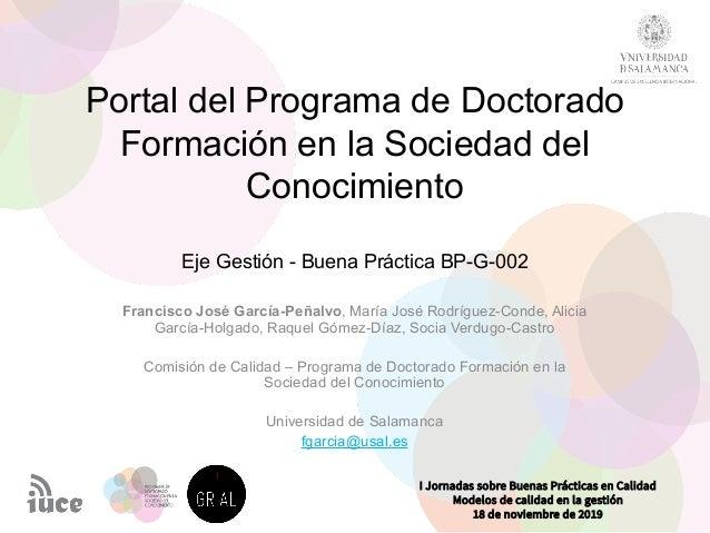 Portal del Programa de Doctorado Formación en la Sociedad del Conocimiento Eje Gestión - Buena Práctica BP-G-002 Francisco...