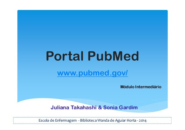 Portal PubMed www.pubmed.gov/ Escola de Enfermagem - Biblioteca Wanda de Aguiar Horta - 2014 Módulo Intermediário Juliana ...