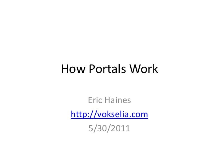How Portals Work<br />Eric Haines<br />http://vokselia.com<br />5/30/2011<br />