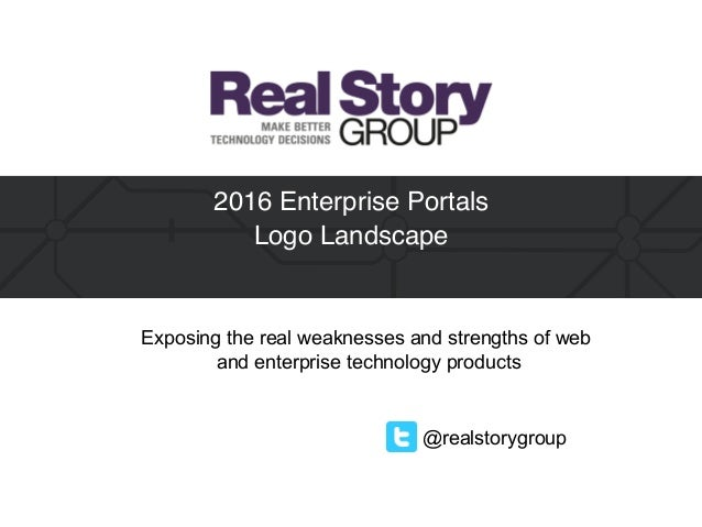 @realstorygroup 2016 Enterprise Portals  Logo Landscape Exposing the real weaknesses and strengths of web and enterprise ...