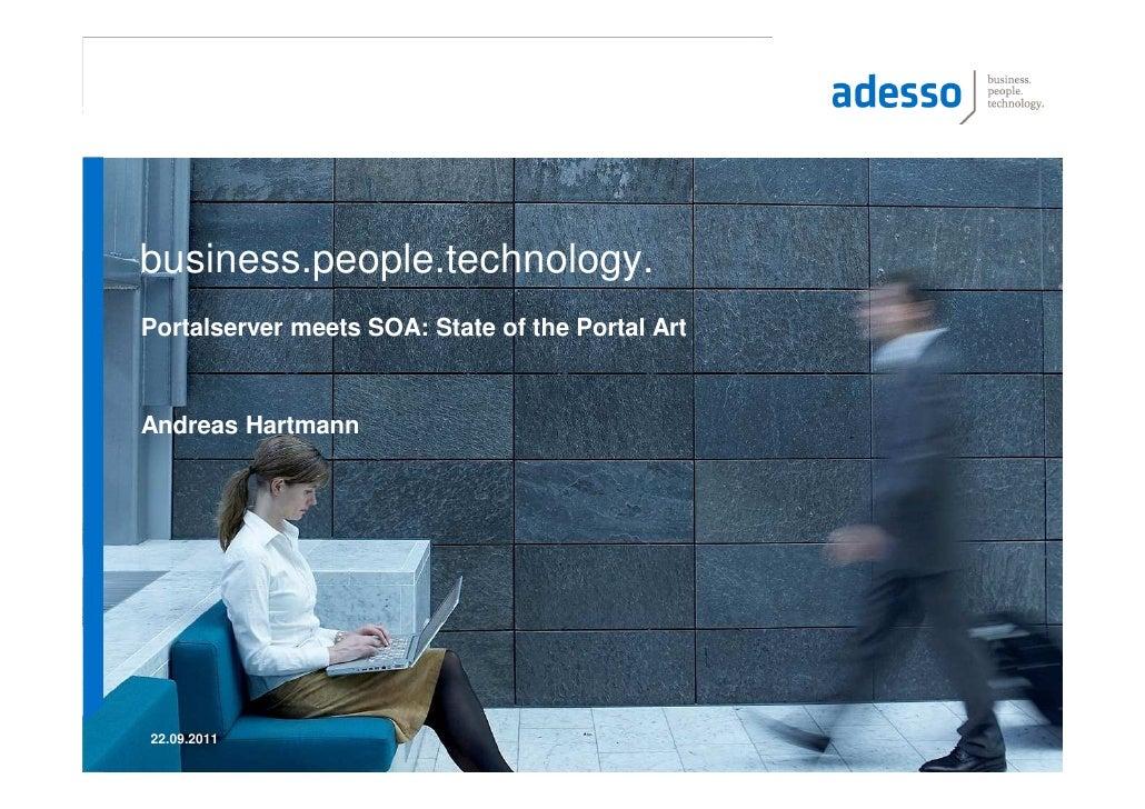 business.people.technology.Portalserver meets SOA: State of the Portal ArtAndreas Hartmann22.09.2011