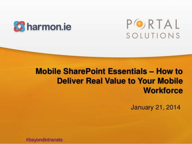 1  Mobile SharePoint Essentials – How to Deliver Real Value to Your Mobile Workforce January 21, 2014  #beyondintranets