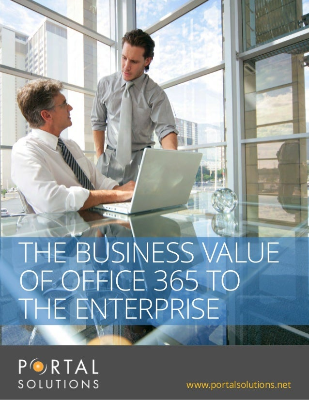 www.portalsolutions.net THE BUSINESS VALUE OF OFFICE 365 TO THE ENTERPRISE