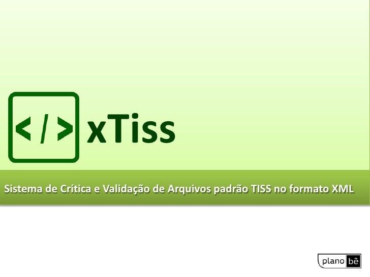 xTiss<br />Sistema de Crítica e Validação de Arquivos padrão TISS no formato XML<br />