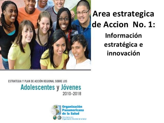 Area  estrategica   de  Accion    No.  1:   Información   estratégica  e   innovación