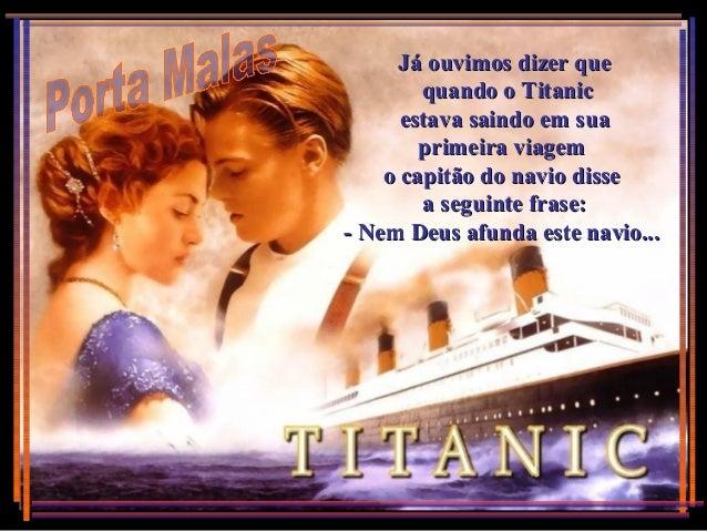 Já ouvimos dizer queJá ouvimos dizer que quando o Titanicquando o Titanic estava saindo em suaestava saindo em sua primeir...