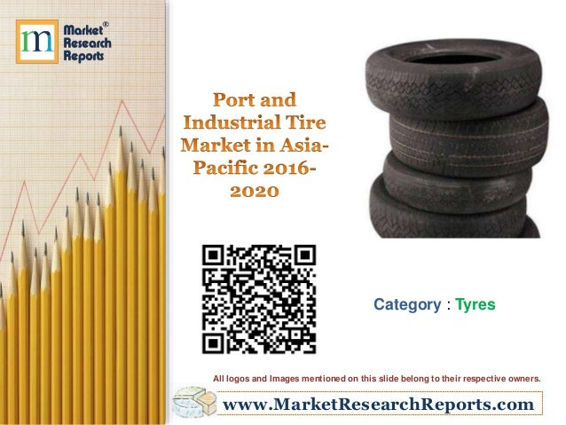 www.MarketResearchReports.com Category : Tyres All logos and Images mentioned on this slide belong to their respective own...