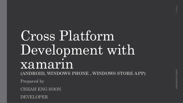 Cross Platform Development with xamarin  (ANDROID, WINDOWS PHONE , WINDOWS STORE APP)  Prepared by  CHEAH ENG SOON  DEVELO...