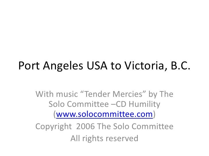 """Port Angeles USA to Victoria, B.C.<br />With music """"Tender Mercies"""" by The Solo Committee –CD Humility (www.solocommittee...."""