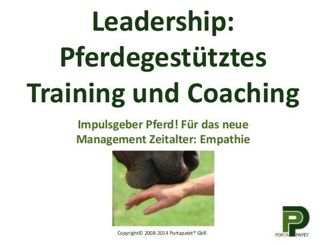 Leadership:  Pferdegestütztes  Training und Coaching  Impulsgeber Pferd! Für das neue  Management Zeitalter: Empathie  Cop...