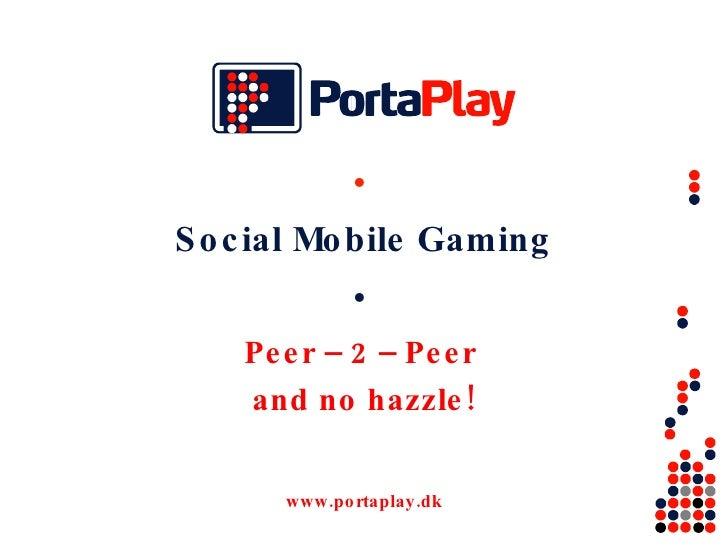 Social Mobile Gaming Peer – 2 – Peer  and no hazzle!