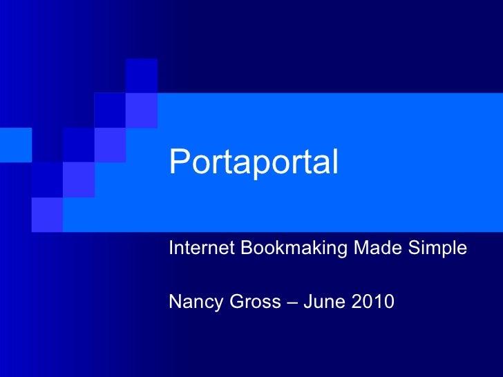 Portaportal Internet Bookmaking Made Simple Nancy Gross – June 2010