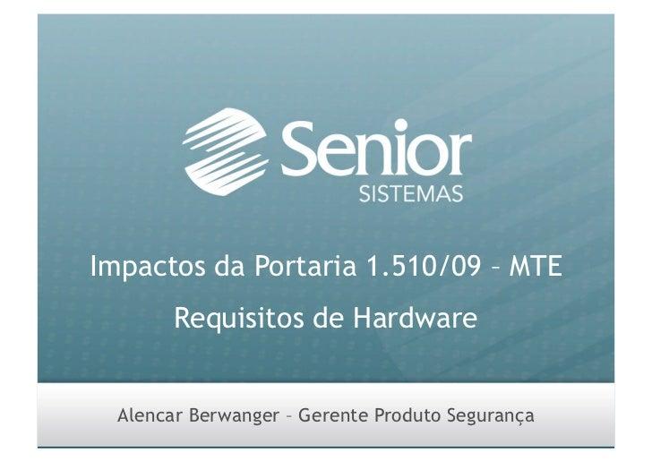 Impactos da Portaria 1.510/09 – MTE         Requisitos de Hardware     Alencar Berwanger – Gerente Produto Segurança