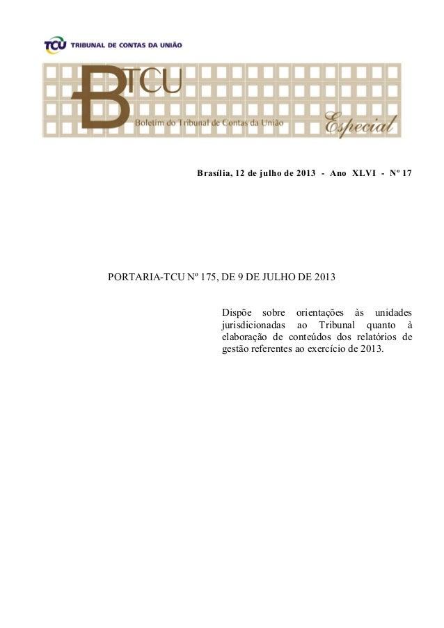 Brasília, 12 de julho de 2013 - Ano XLVI - Nº 17 PORTARIA-TCU Nº 175, DE 9 DE JULHO DE 2013 Dispõe sobre orientações às un...