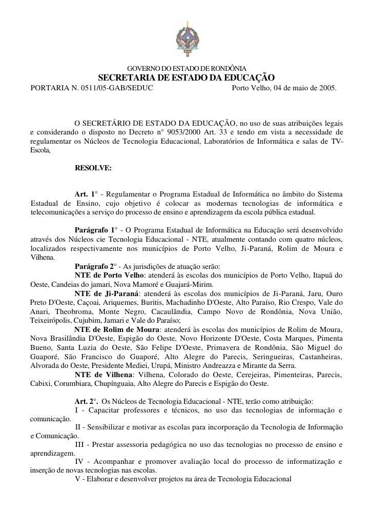GOVERNO DO ESTADO DE RONDÔNIA                     SECRETARIA DE ESTADO DA EDUCAÇÃOPORTARIA N. 0511/05-GAB/SEDUC           ...