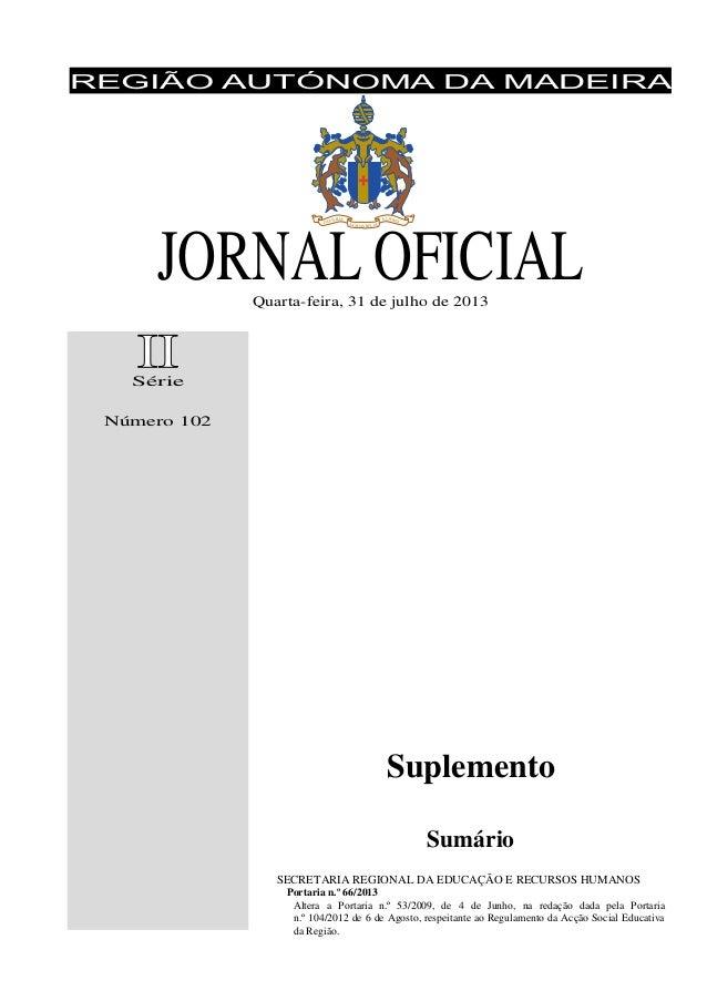 REGIÃO AUTÓNOMA DA MADEIRA JORNAL OFICIALQuarta-feira, 31 de julho de 2013 Série Número 102 Suplemento Sumário SECRETARIA ...