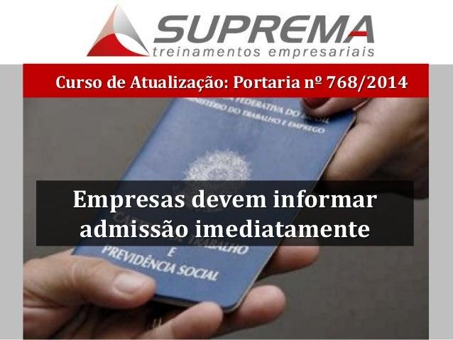 Curso de Atualização: Portaria nº 768/2014 Empresas devem informar admissão imediatamente